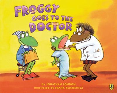 Froggy Goes to the Doctor By London, Jonathan/ Remkiewicz, Frank (ILT)